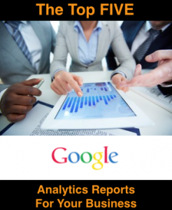 FIVE Google Analytics Reports To Keep An Eye On