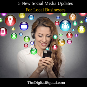 5 New Social Media Updates That Can Benefit Your Business