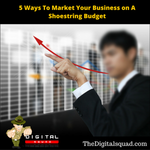 5 Methods to Effectively Market your Business with a Small Budget